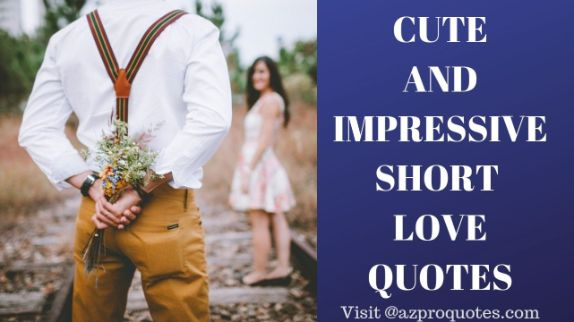 Cute and impressive short love quotes